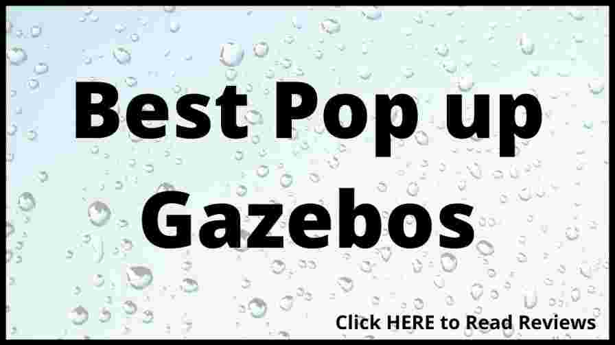 The Best Pop up Gazebos & Why…